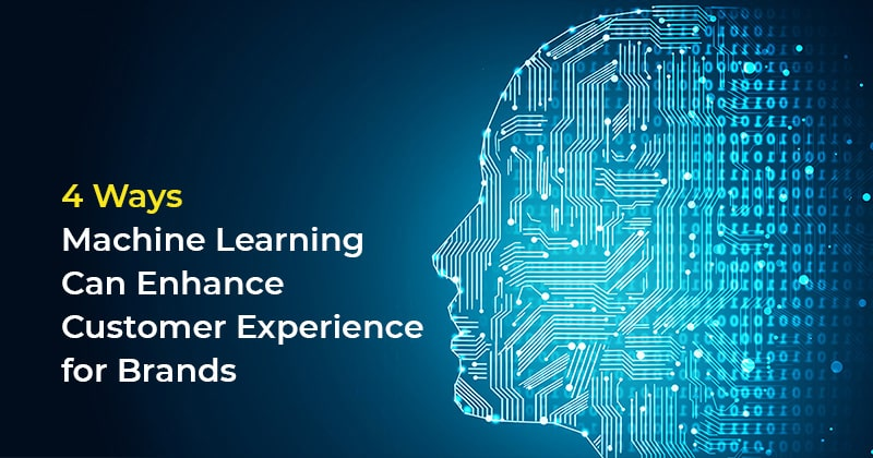 4 Ways Machine Learning Can Enhance Customer Experience for Brands