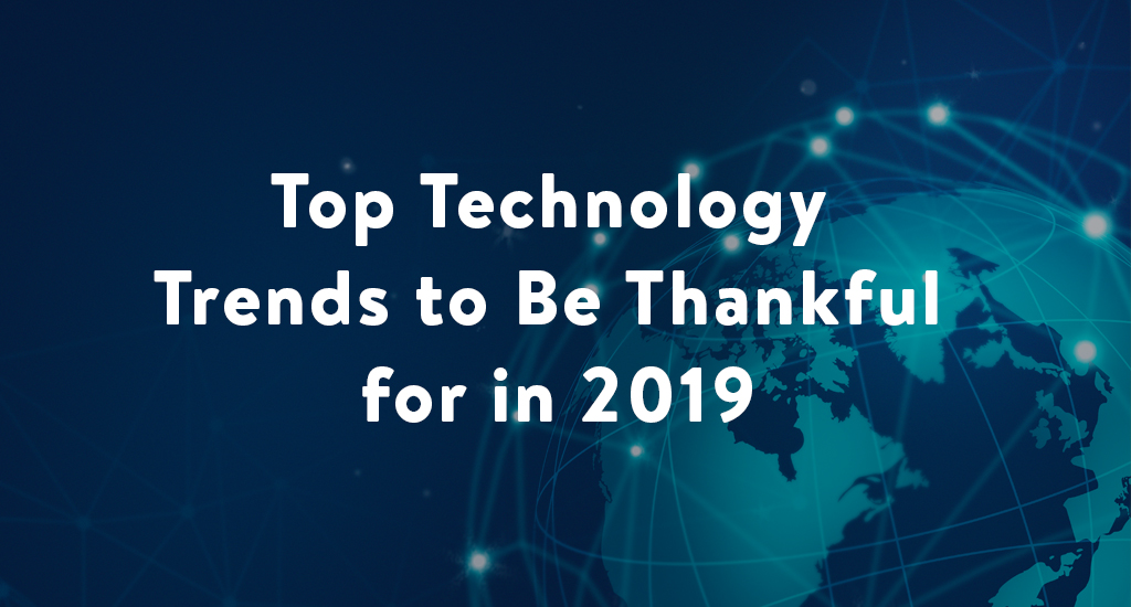 top-technology-trends-2019-thanksgiving