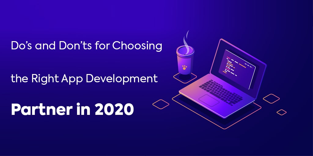 Do's and Don'ts for Choosing the Right App Development Partner in 2020
