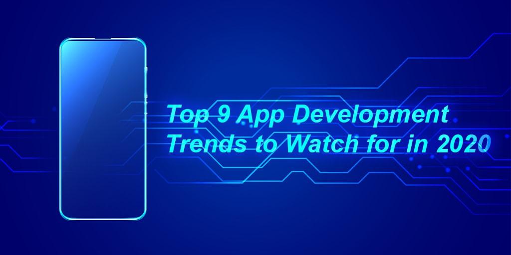 Top 9 App Development Trends to Watch for in 2020