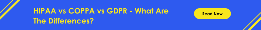 HIPPA vs COPPA vs GDPR