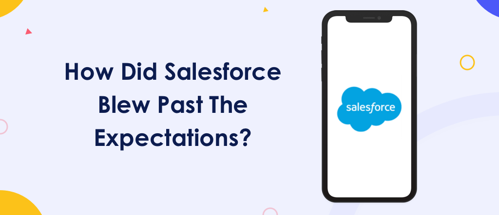 How Did Salesforce Blew Past The Expectations?