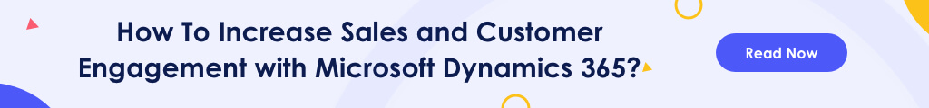 Increase Sales and Customer Engagement With MS Dynamics 365