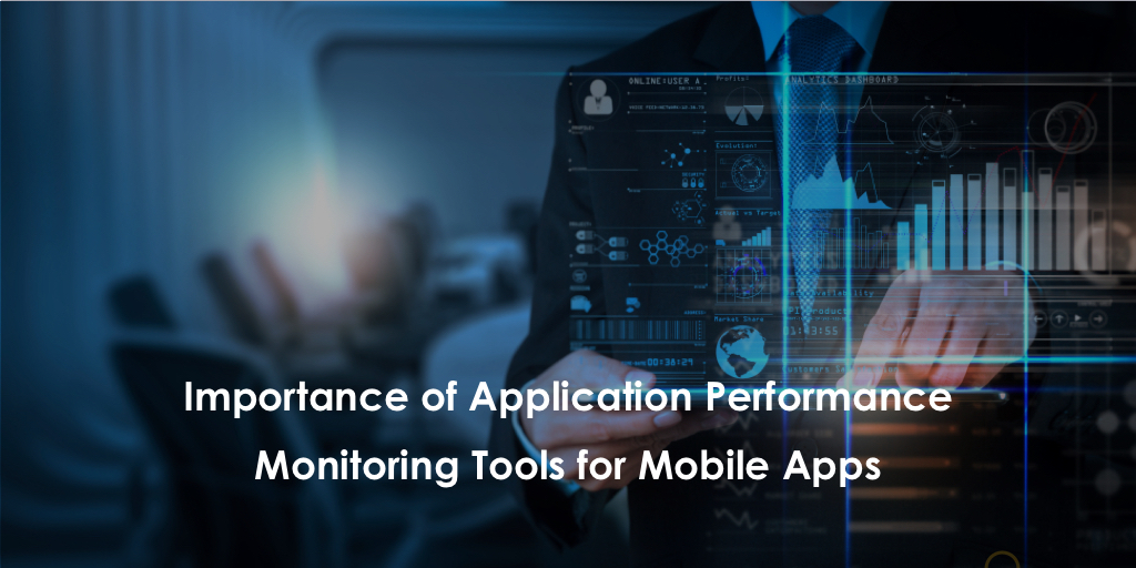 Importance of APM (Application Performance Monitoring) Tools for Mobile Apps