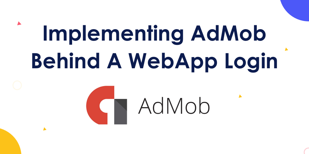 Implementing AdMob Behind Your Web App Login